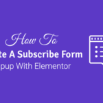 how to create a subscribe form popup with elementor