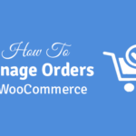 how to manage orders in woocommerce