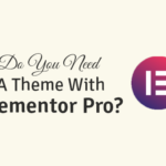 do you need a theme with elementor pro