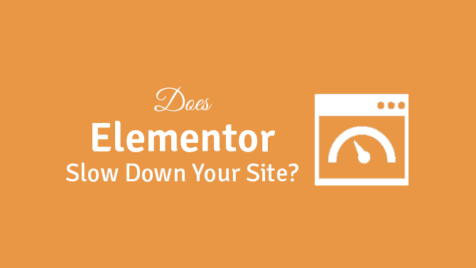 does elementor slow down your site