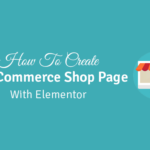 how to create a woocommerce shop page with elementor