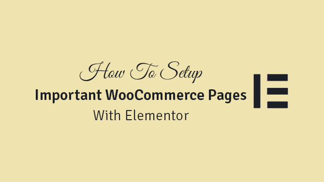 how to setup important woocommerce pages with elementor