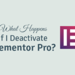what happens if i deactivate elementor pro