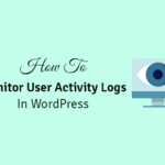 how to monitor user activity logs in wordpress