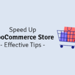 effective tips to speed up your woocommerce store