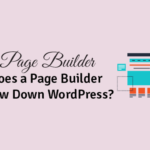does a page builder slow down wordpress