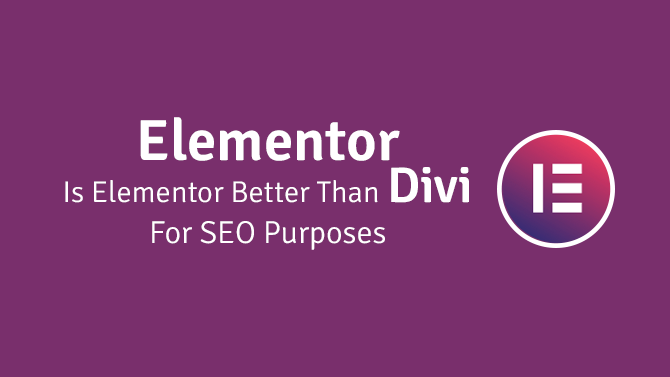 is elementor better than divi for seo purposes