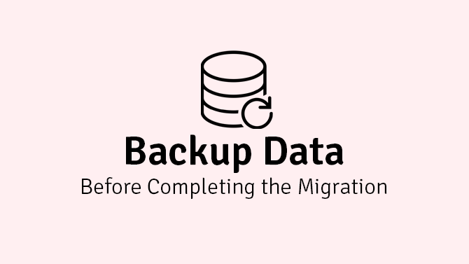 backup data before completing the migration