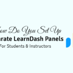 How Do You Set Up Separate LearnDash Panels for Students & Instructors