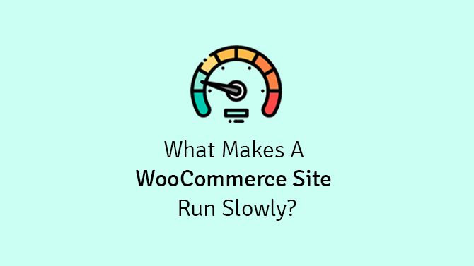 What Makes a WooCommerce Site Run Slowly