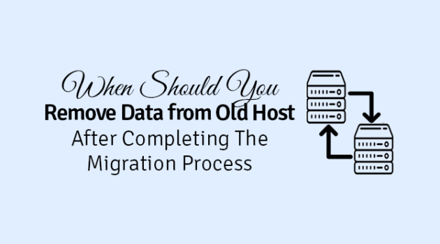 when should i remove data from the old host after completing the migration process